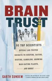 Brain Trust: 93 Top Scientists Reveal Lab-Tested Secrets to Surfing, Dating, Dieting,Gambling, Growing Man-Eating Plants, and More!