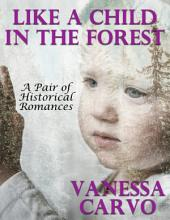 Like a Child In the Forest: A Pair of Historical Romances