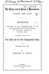 The Church and the Parish in Massachusetts: Usage and Law : Address Delivered at the Commemoration of the 250th Anniversary of the Gathering of the First Church in Dedham, Mass. : as Observed Jointly by the First Parish and the First Congregational Church on November 19th, 1888