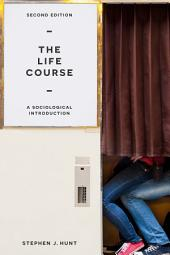 The Life Course: A Sociological Introduction, Edition 2