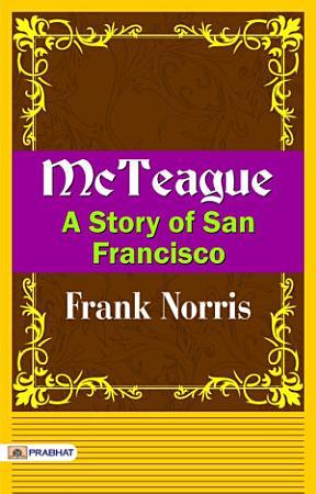 McTeague  A Story of San Francisco PDF