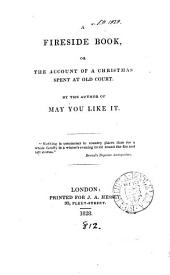A fireside book, or, The account of a Christmas spent at Old court, by the author of May you like it