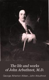 The Life and Works of John Arbuthnot, M.D.: Fellow of the Royal College of Physicians