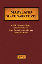 Maryland Slave Narratives: A Folk History of Slavery in the United States from Interviews with Former Slaves