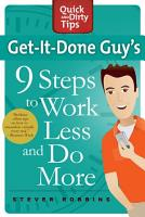 Get It Done Guy s 9 Steps to Work Less and Do More PDF