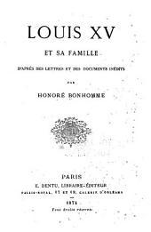 Louis XV et sa famille d'après des lettres et des documents inédits