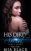 His Dirty Secret 5  Kim s Story PDF
