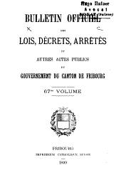 BULLETIN OFFICIEL DES LOIS, DÉCRETS, ARRÊTÉS ET AUTRES ACTES PUBLICS DU GRAND CONSEIL ET DU CONSEIL D'ETAT DU CANTON DE FRIBOURG.: Volume67