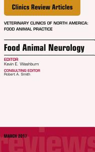 Food Animal Neurology  An Issue of Veterinary Clinics of North America  Food Animal Practice  E Book PDF