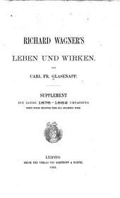 Richard Wagner's leben und wirken: die jahre 1876-1882, umfassend nebst einem register über das gesammte werk. Supplement