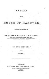 Annals of the House of Hanover, 1: In Two Volumes, Volume 1