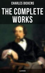 The Complete Works of Charles Dickens (Illustrated)