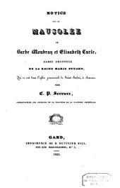 Notice sur le mausolée de Barbe Moubran et Elisabeth Curle, dames d'honneur de la reine Marie Stuart, qui se voit dans l' église paroissiale de Saint André, à Anvers
