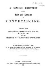A Concise Treatise on the Law and Practice of Conveyancing: Together with The Solicitors' Remuneration Act, 1881 (44 & 45 Vict. C. 44) and the Orders on Conveyancing Fees and Charges