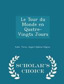 Download Le Tour Du Monde En Quatre Vingts Jours   Scholar s Choice Edition Book