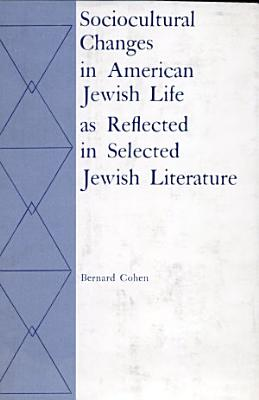 Sociocultural Changes in American Jewish Life as Reflected in Selected Jewish Literature PDF