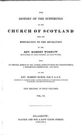 The History of the Suffering of the Church of Scotland from the Restoration to the Revolution: With an Original Memoir of the Author : Extracts from His Correspondence ... and Notes by the Rev. Robert Burns, Volume 3