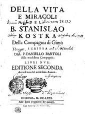 Della Vita E Miracoli Del B. Stanislao Kostka Della Compagnia di Giesu