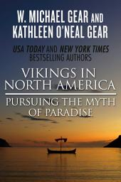 Vikings in North America: Pursuing the Myth of Paradise