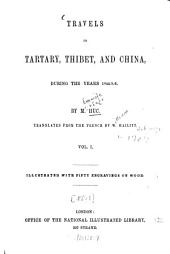 Travels in Tartary, Thibet, and China during the years 1844 - 5 - 6: Transl. from the French by W[illiam] Hazlitt [the Younger], Volume 1