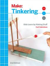 Tinkering: Kids Learn by Making Stuff, Edition 2