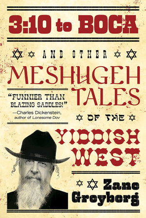 3 10 to Boca and Other Meshugeh Tales of the Yiddish West