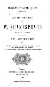 Œuvres complètes de W. Shakespeare ...: Les apocryphes: La tragédie de Locrine. La vie et la mort de Thomas lord Cromwell. Le prodigue de Londres. La puritaine; ou, La veuve de Watling street