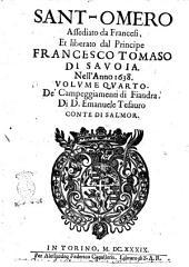 Sant-Omero assediato da Francesi, et liberato dal principe Francesco Tomaso di Savoia nell'anno 1638. Volume quarto. De' Campeggiamenti di Fiandra di d. Emanuele Tesauro conte di Salmor