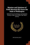 Maxims and Opinions of Field Marshal His Grace the Duke of Wellington PDF