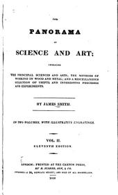 The Panorama of Science and Art: Embracing the Principal Sciences and Arts; the Methods of Working in Wood and Metal; and a Miscellaneous Selection of Useful and Interesting Processes and Experiments, Volume 2