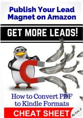 How To Convert PDF To Kindle Formats: Publish Your Lead Magnet On Amazon - Get More Leads! CHEAT SHEET