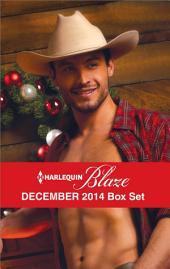 Harlequin Blaze December 2014 Box Set: A Last Chance Christmas\Bring Me to Life\Wild Holiday Nights\Under the Mistletoe