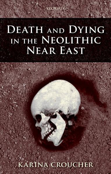 Download Death and Dying in the Neolithic Near East Book