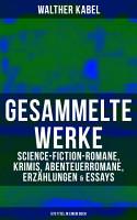 Gesammelte Werke  Science Fiction Romane  Krimis  Abenteuerromane  Erz  hlungen   Essays  570 Titel in einem Buch  PDF