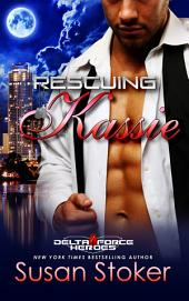 Rescuing Kassie: Delta Force Heroes, Book 5
