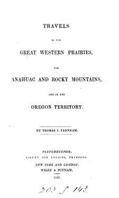 Travels in the Great Western Prairies, the Anahuac and Rocky Mountains, and in the Oregon Territory