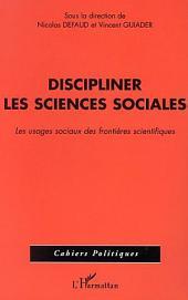 DISCIPLINER LES SCIENCES SOCIALES: Les usages sociaux des frontières scientifiques