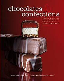 Chocolates And Confections  Formula  Theory  And Technique For The Artisan Confectioner  2nd Edition