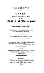Reports of Cases Argued and Determined in the Courts of Exchequer and Exchequer Chamber: Temp. Lord Lyndurst, with Tables of Cases and Principal Matters ...