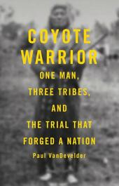 Coyote Warrior: One Man, Three Tribes, and the Trial That Forged a Nation