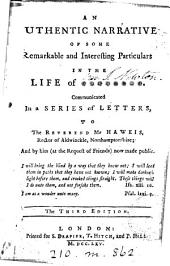 An Authentic Narrative of Some Remarkable and Interesting Particulars in the Life of ********: Communicated in a Series of Letters, to the Reverend Mr Haweis, ... and by Him... Now Made Public