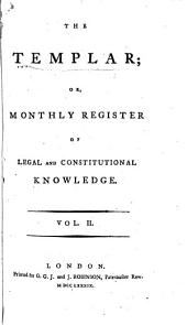 The Templar, Or, Monthly Register of Legal and Constitutional Knowledge: Volume 2