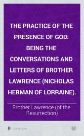The Practice of the Presence of God: Being the Conversations and Letters of Brother Lawrence (Nicholas Herman of Lorraine).