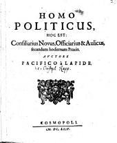 Homo politicus: h.e. consiliarius novus, officiarius et aulicus, secundum hodiernam praxin
