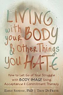 Living with Your Body and Other Things You Hate Book