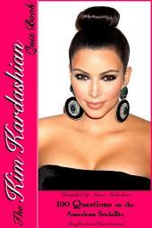 The Kim Kardashian Quiz Book: 100 Questions on the Amercian Socialite