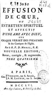 Effusion de coeur ou Entretien spirituel et affectif d'une ame avec Dieu: sur chaque verset des Pseaumes & des Cantiques de l'Eglise