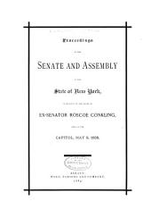 Proceedings of the Senate and Assembly of the State of New York: In Relation to the Death of Ex-Senator Roscoe Conkling, Held at the Capitol, May 9, 1888
