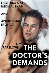 The Doctor's Demands (First Time Gay Medical Exam and Aphrodisiac Erotica)