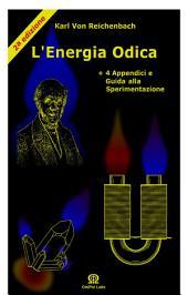 L'ENERGIA ODICA: La più misteriosa manifestazione dell'energia eterica. Con la guida alla sperimentazione - 2a ed